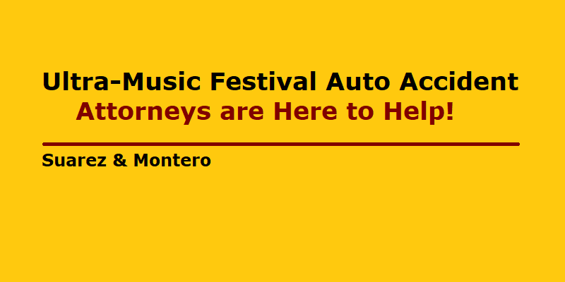 Ultra-Music Festival Auto Accident Attorneys are Here to Help - Jaime Suarez